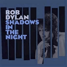 CD REVIEW: SHADOWS IN THE NIGHT by Bob Dylan